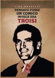 """""""Pensavo fosse un comico, invece era Troisi"""", venerdì la pre"""